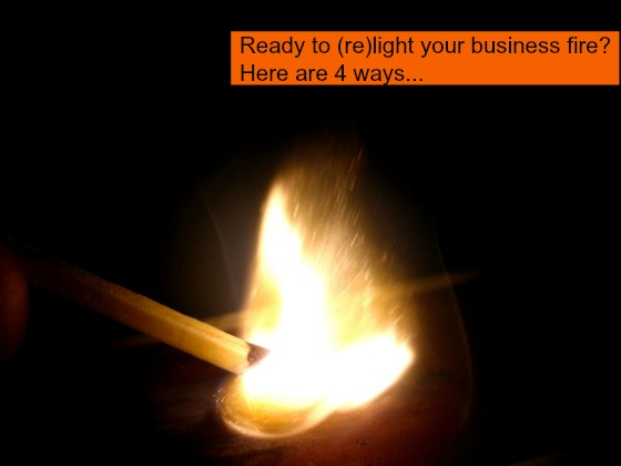 Post image for Stuck in neutral? 4 ways to reboot your business and rekindle your fire