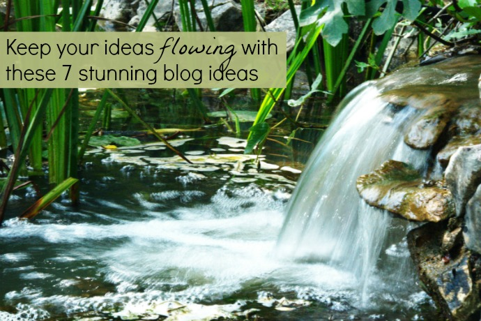 7 Simple and Stunning Blog Post Ideas to Keep Your Ideas Flowing