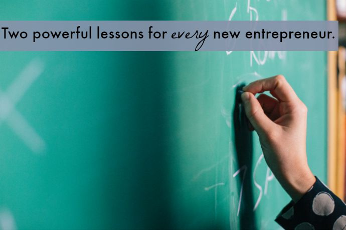 Two powerful lessons for every new entrepreneur. Got your own to share?