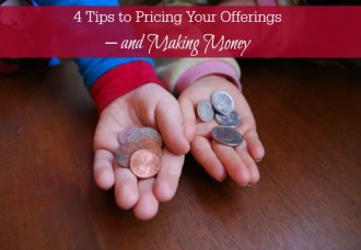 4 Tips to Pricing Your Offerings – and Making Money