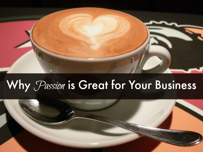 Why Passion is Great for Your Business