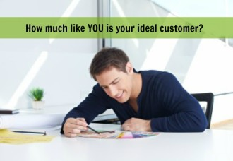 Are YOU Your Ideal Customer?