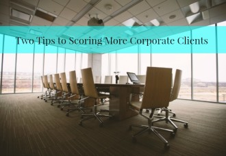 Two Tips to Score More Corporate Clients