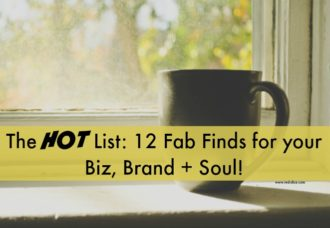 Hot List! 12 Fab Finds for Your Business, Brand + Soul