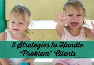 Three Strategies for Dealing with Problem Clients or Customers