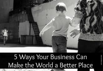 5 Ways Your Business Can Make the World a Better Place