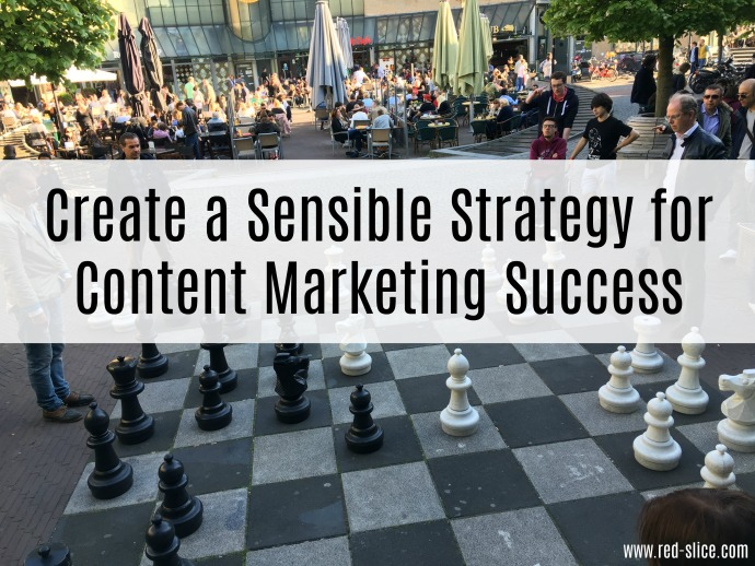 Content Marketing Success. Part 1: Create A Sensible Strategy