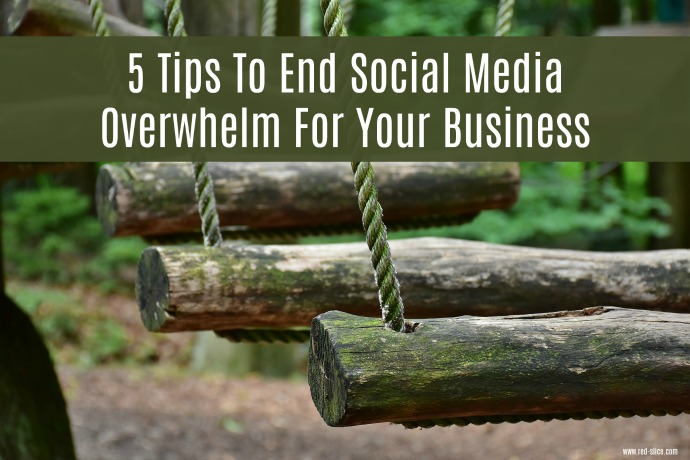 5 Tips To End Social Media Overwhelm For Your Business