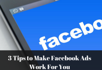 3 Tips to Make Facebook Ads Work For You