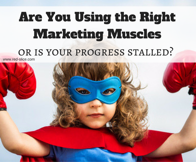 Are you using the right marketing muscles or is your progress stalled?