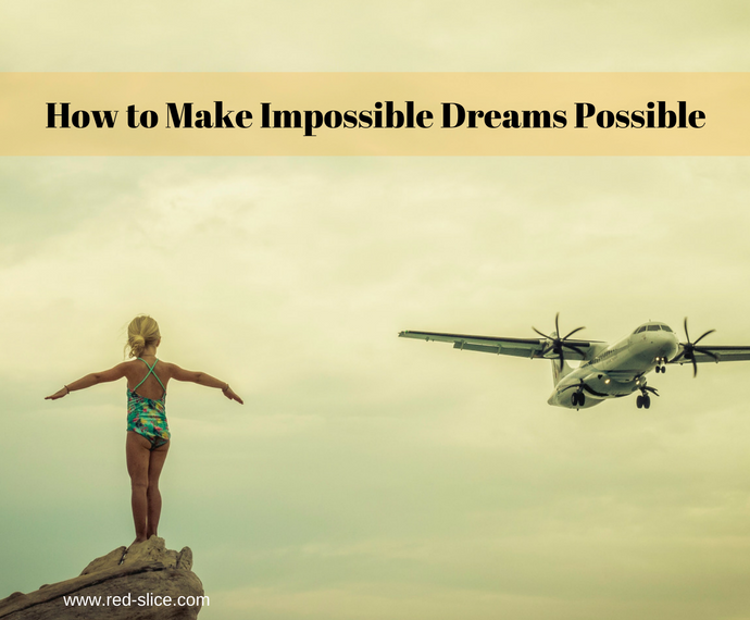 How to Make Impossible Dreams Possible