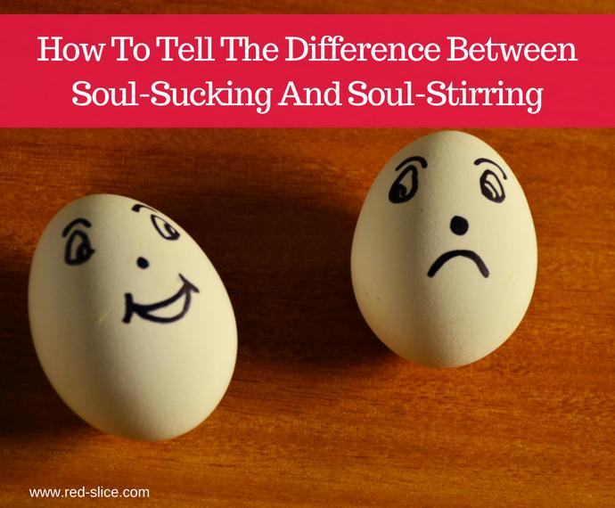 Soul-Sucking or Soul-Stirring?