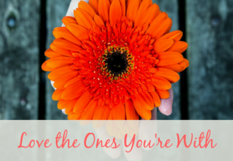 Want To Build Your List? Love the Ones You're With