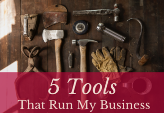 5 Tools That Run My Business