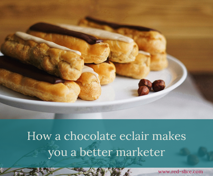 How a chocolate eclair makes you a better marketer