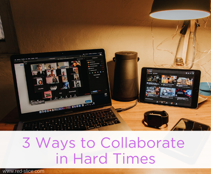 3 Ways to Collaborate in Hard Times
