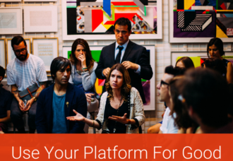 Use Your Platform For Good