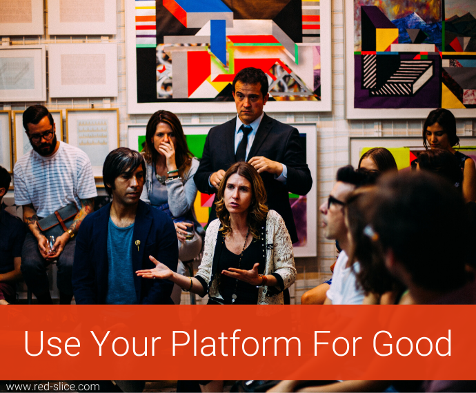 Use Your Platform For Good