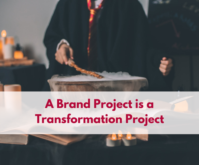 A Brand Project is a Transformation Project