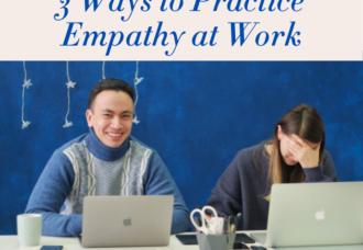 3 Ways to Practice Empathy at Work