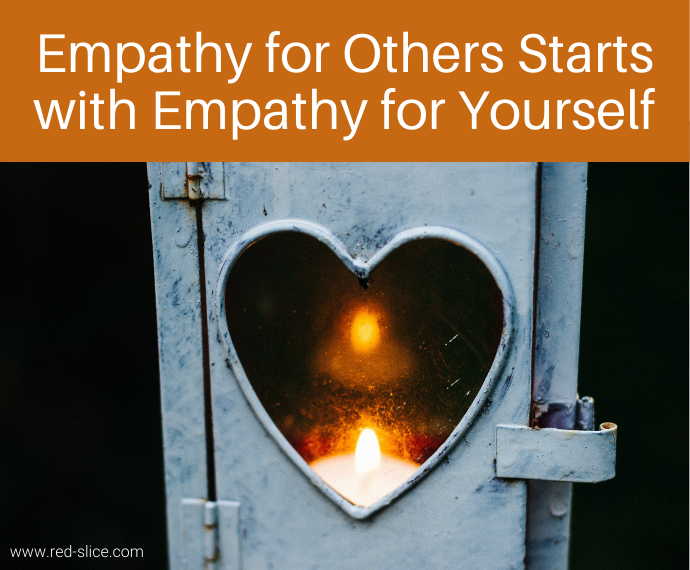 Empathy for Others Starts with Empathy for Yourself
