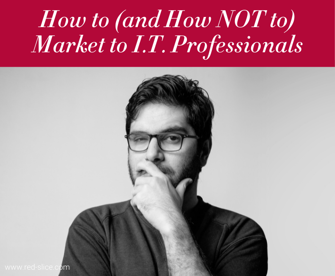 How to (and How NOT to) Market to I.T. Professionals